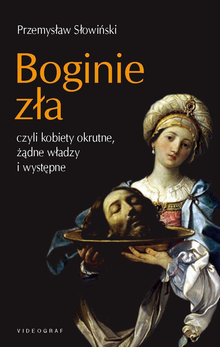 Boginie zła, czyli kobiety okrutne, żądne władzy i występne - Ebook (Książka na Kindle) do pobrania w formacie MOBI