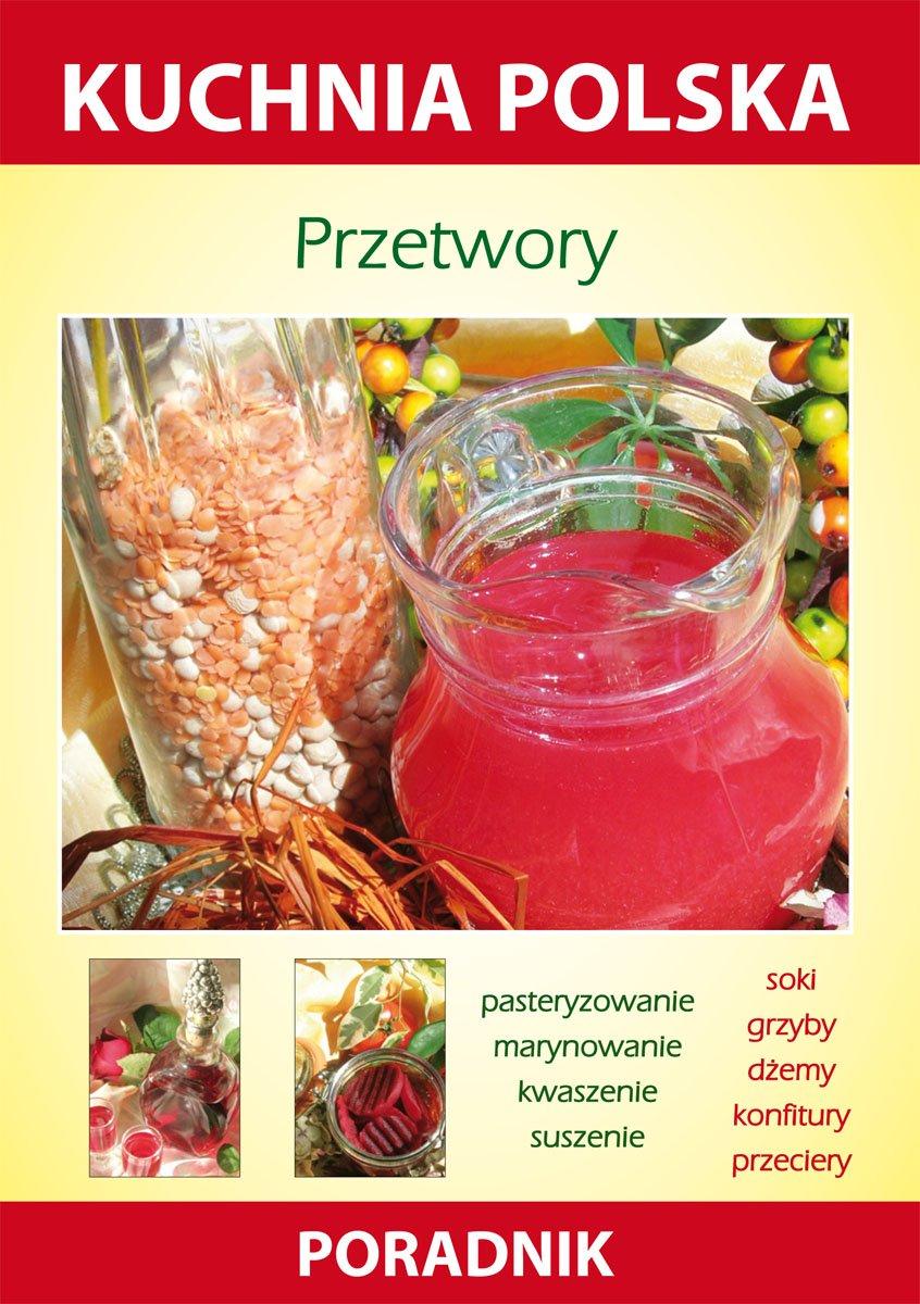 Przetwory. Kuchnia polska. Poradnik - Ebook (Książka PDF) do pobrania w formacie PDF