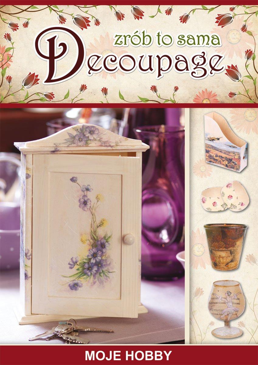 Decoupage. Zrób to sama. Moje hobby - Ebook (Książka PDF) do pobrania w formacie PDF