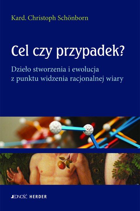 Cel czy przypadek? Dzieło stworzenia i ewolucja z punktu widzenia  racjonalnej wiary. - Ebook (Książka EPUB) do pobrania w formacie EPUB