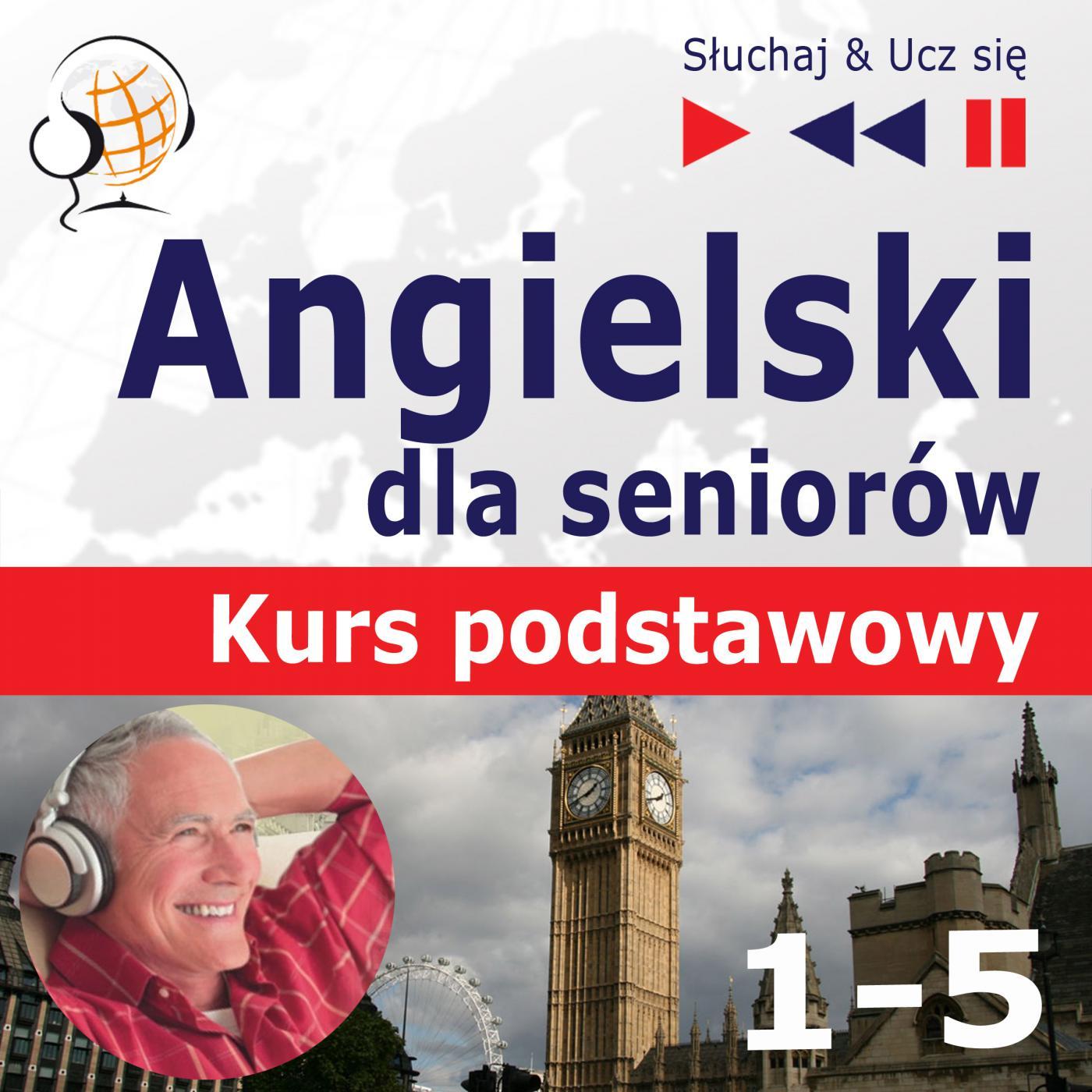 Angielski dla seniorów. Kurs Podstawowy. Część 1-5. Pakiet - Audiobook (Książka audio MP3) do pobrania w całości w archiwum ZIP
