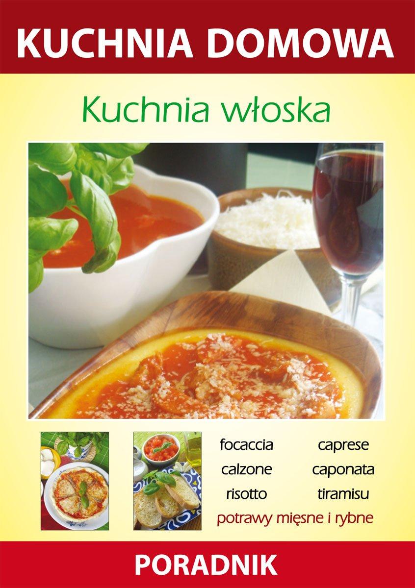 Kuchnia włoska. Kuchnia domowa. Poradnik - Ebook (Książka PDF) do pobrania w formacie PDF
