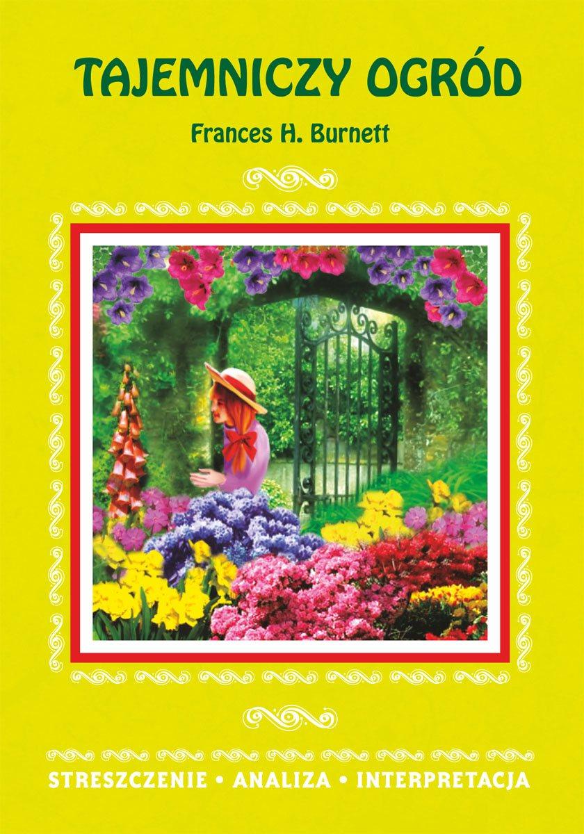 Tajemniczy ogród Frances H. Burnett. Streszczenie. Analiza. Interpretacja - Ebook (Książka PDF) do pobrania w formacie PDF