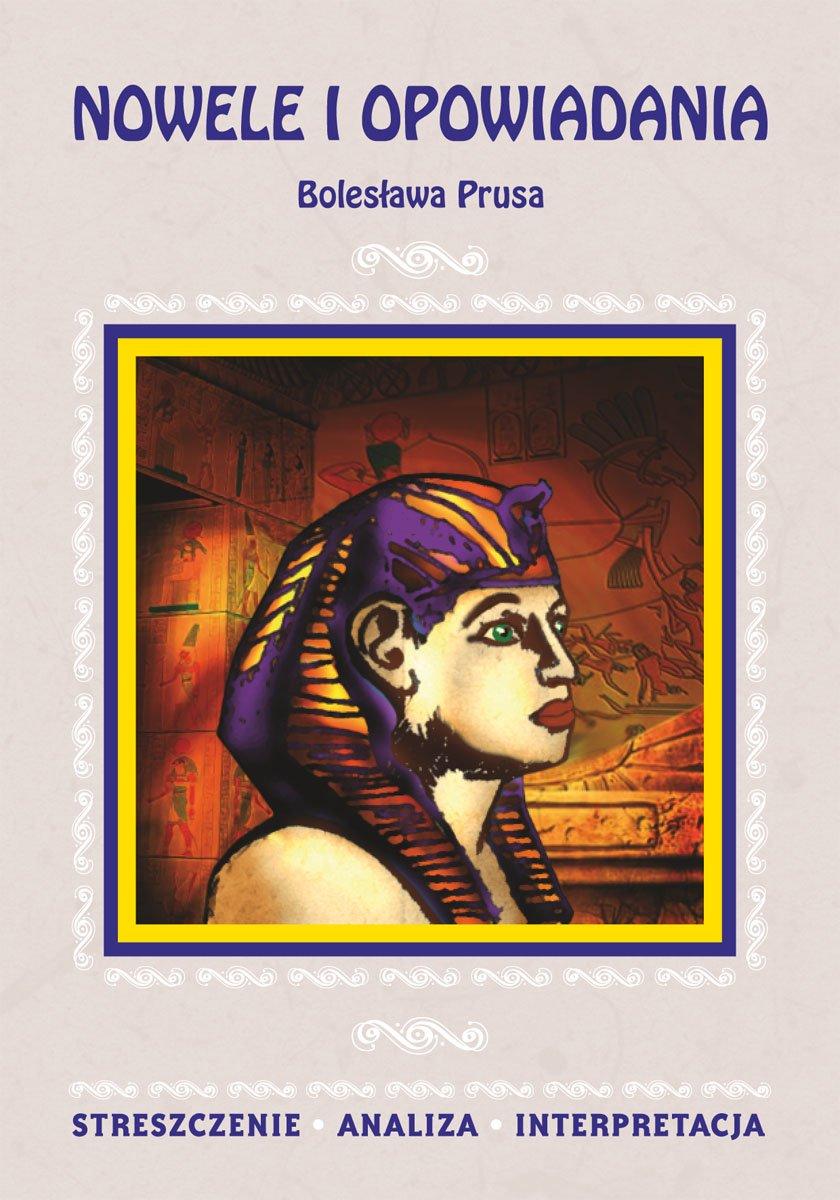 Nowele i opowiadania Bolesława Prusa. Streszczenie. Analiza. Interpretacja - Ebook (Książka PDF) do pobrania w formacie PDF