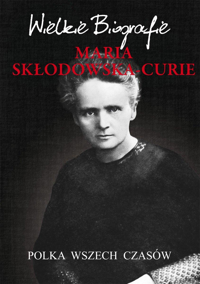 Maria Skłodowska-Curie. Polka wszech czasów. Wielkie Biografie - Ebook (Książka PDF) do pobrania w formacie PDF