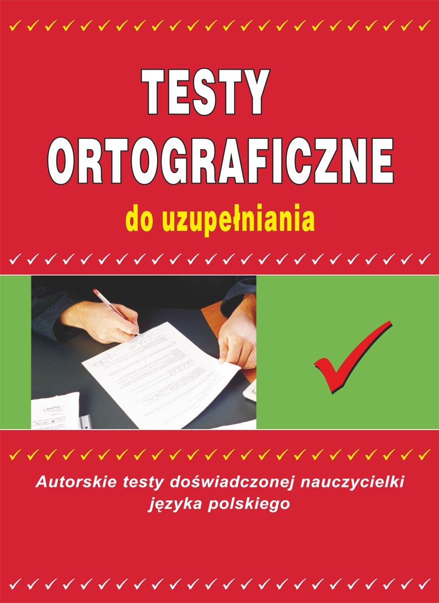 Testy ortograficzne do uzupełniania - Ebook (Książka PDF) do pobrania w formacie PDF