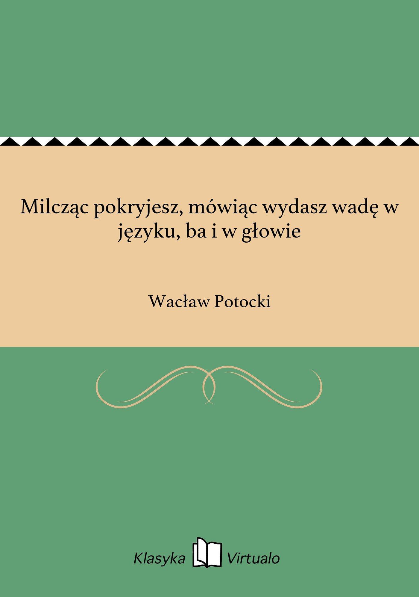 Milcząc pokryjesz, mówiąc wydasz wadę w języku, ba i w głowie - Ebook (Książka na Kindle) do pobrania w formacie MOBI