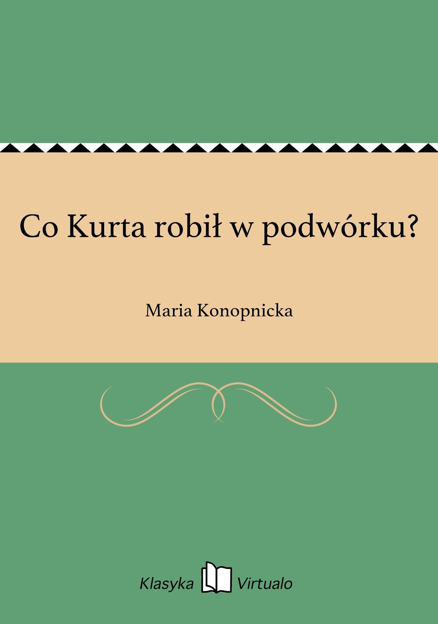 Co Kurta robił w podwórku? - Ebook (Książka na Kindle) do pobrania w formacie MOBI