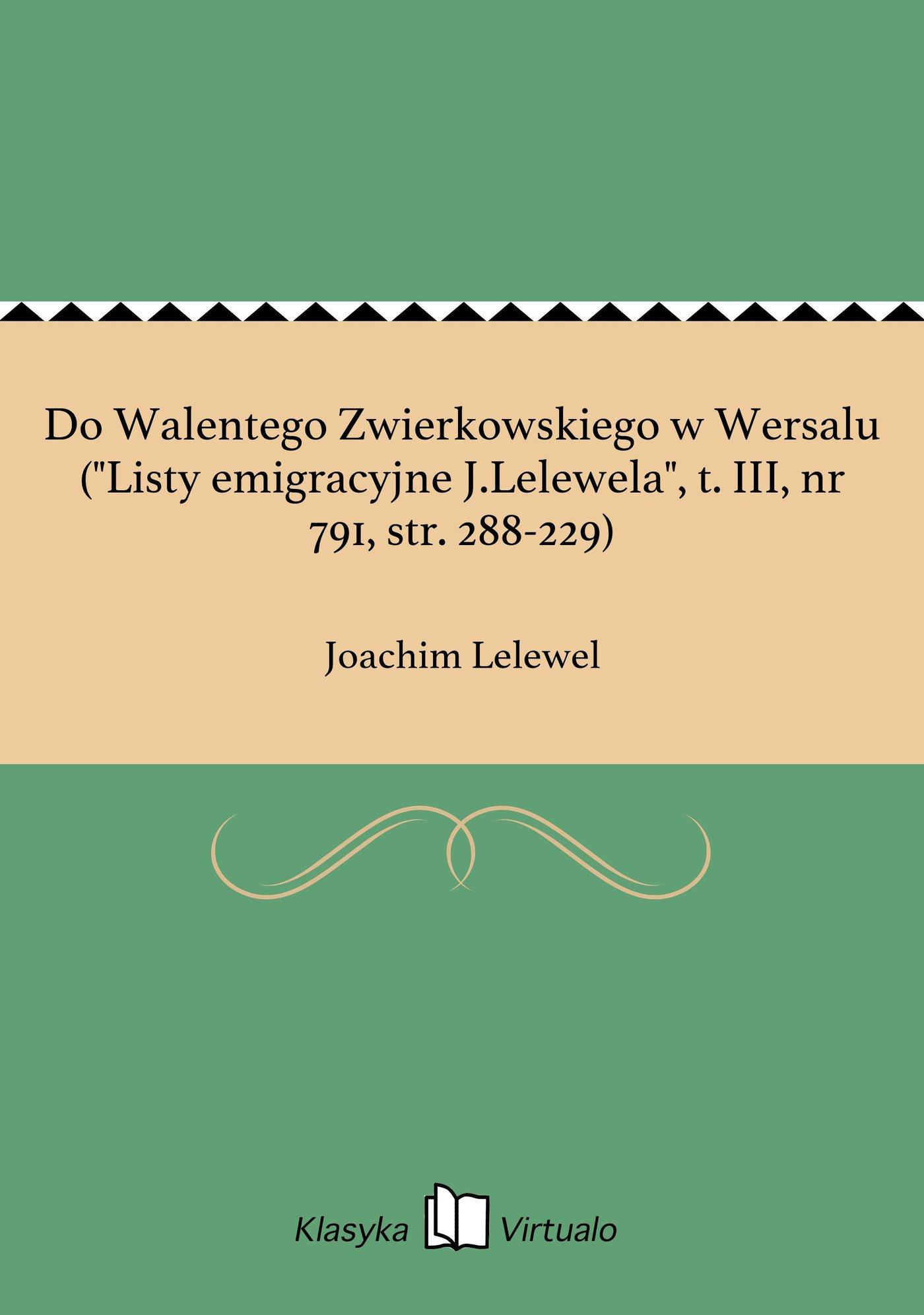 """Do Walentego Zwierkowskiego w Wersalu (""""Listy emigracyjne J.Lelewela"""", t. III, nr 791, str. 288-229) - Ebook (Książka na Kindle) do pobrania w formacie MOBI"""