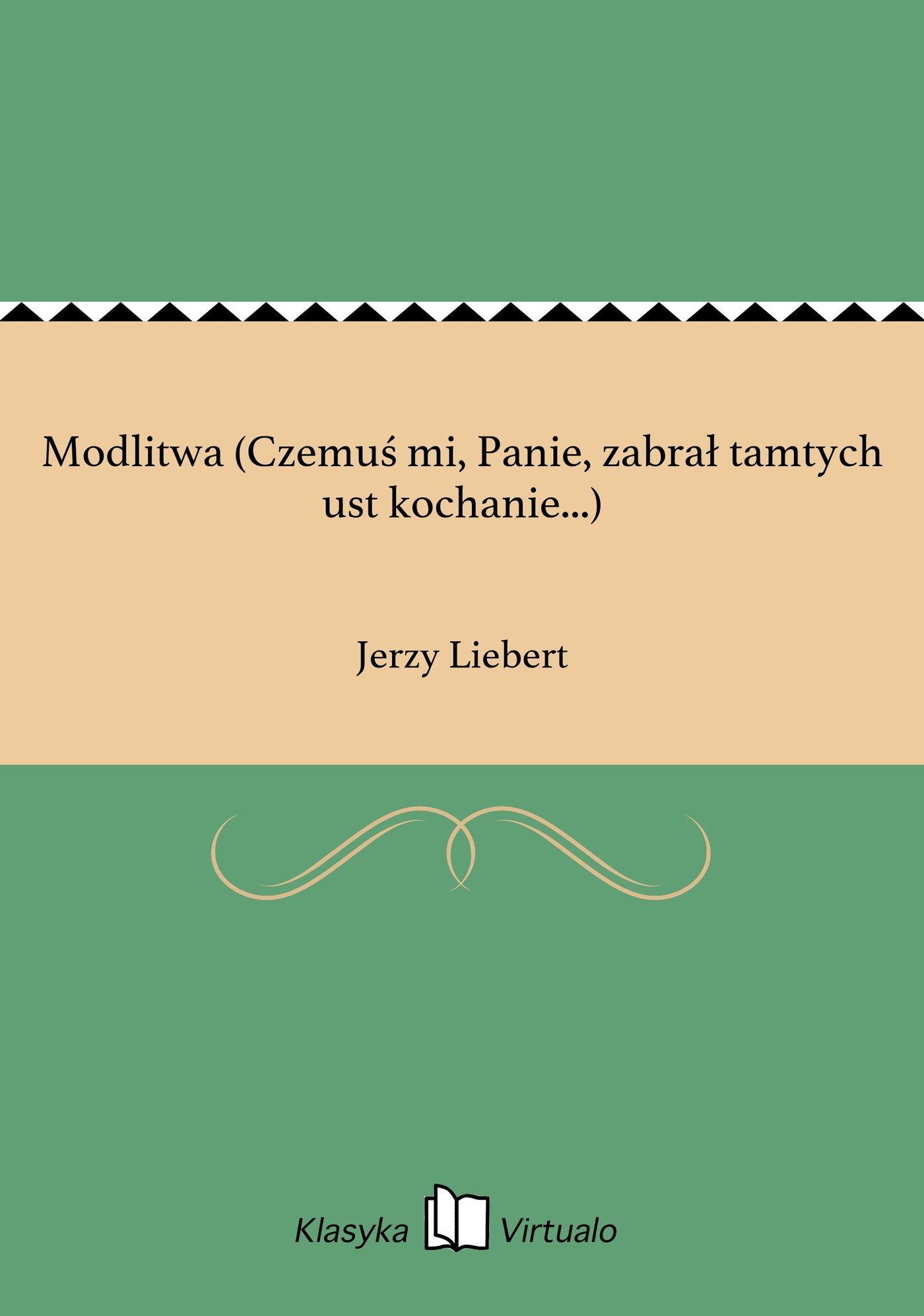 Modlitwa (Czemuś mi, Panie, zabrał tamtych ust kochanie...) - Ebook (Książka na Kindle) do pobrania w formacie MOBI