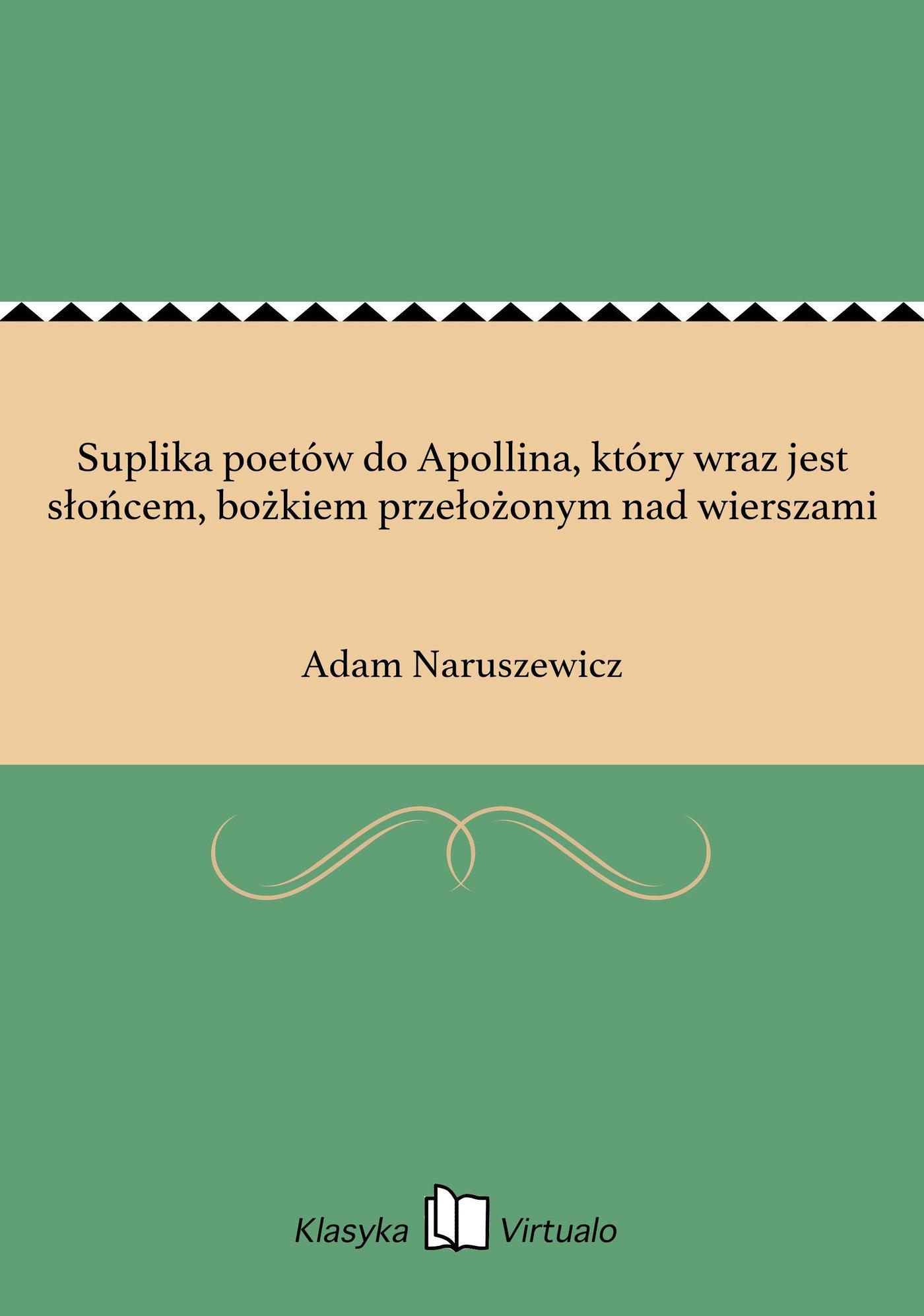 Suplika poetów do Apollina, który wraz jest słońcem, bożkiem przełożonym nad wierszami - Ebook (Książka na Kindle) do pobrania w formacie MOBI