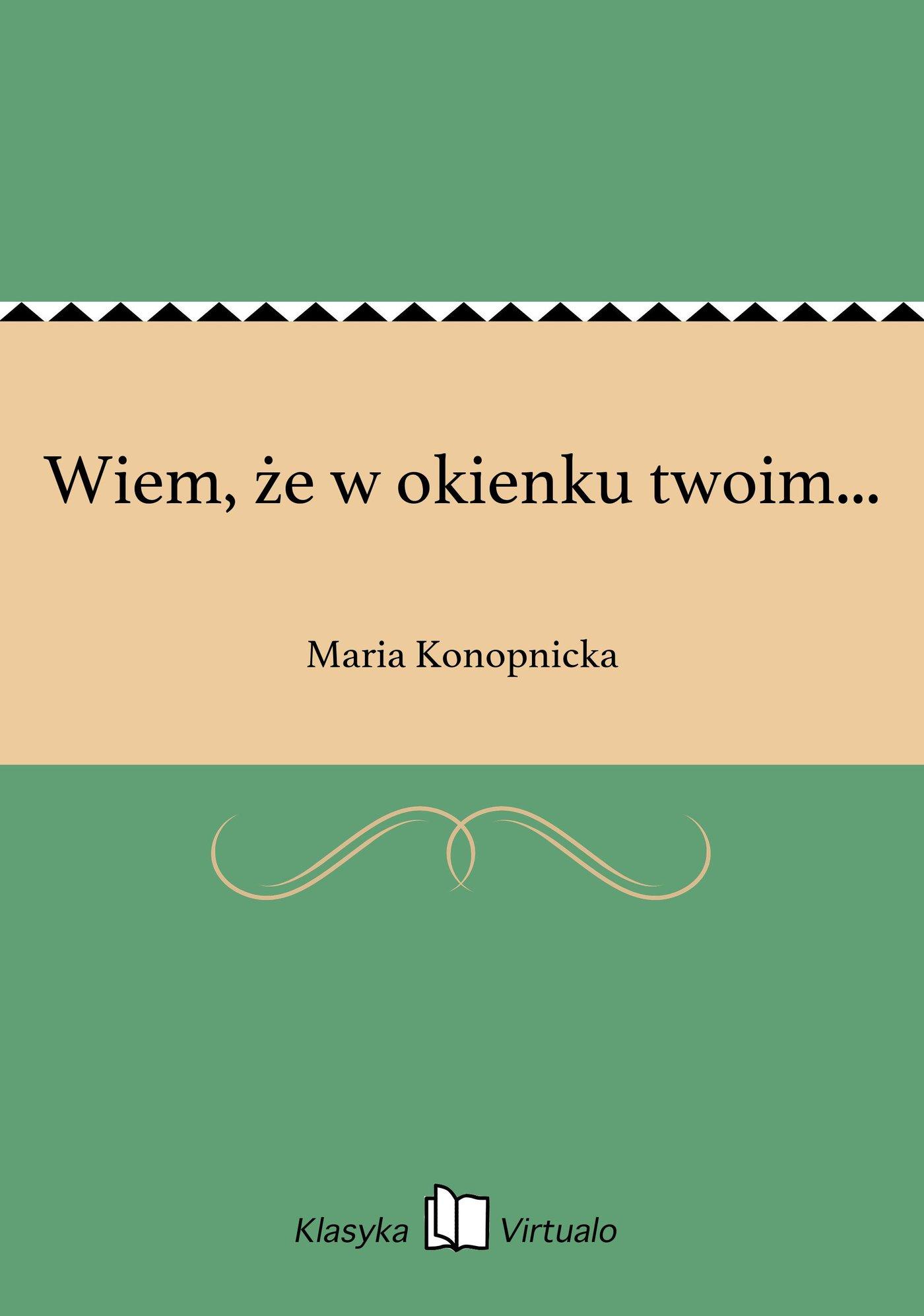 Wiem, że w okienku twoim... - Ebook (Książka na Kindle) do pobrania w formacie MOBI