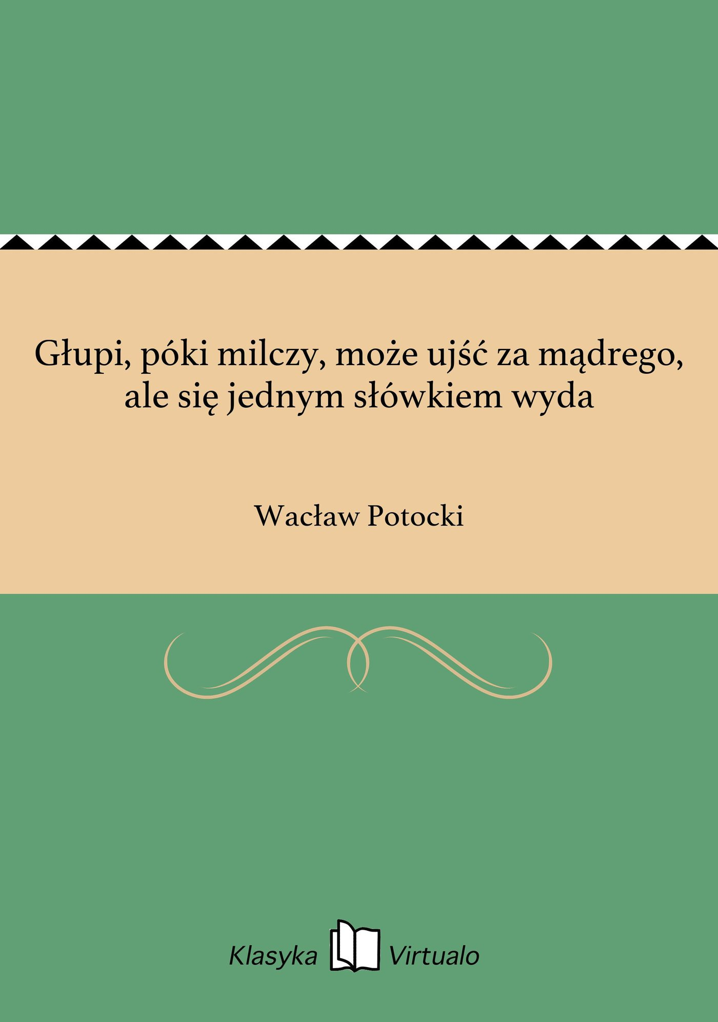 Głupi, póki milczy, może ujść za mądrego, ale się jednym słówkiem wyda - Ebook (Książka na Kindle) do pobrania w formacie MOBI