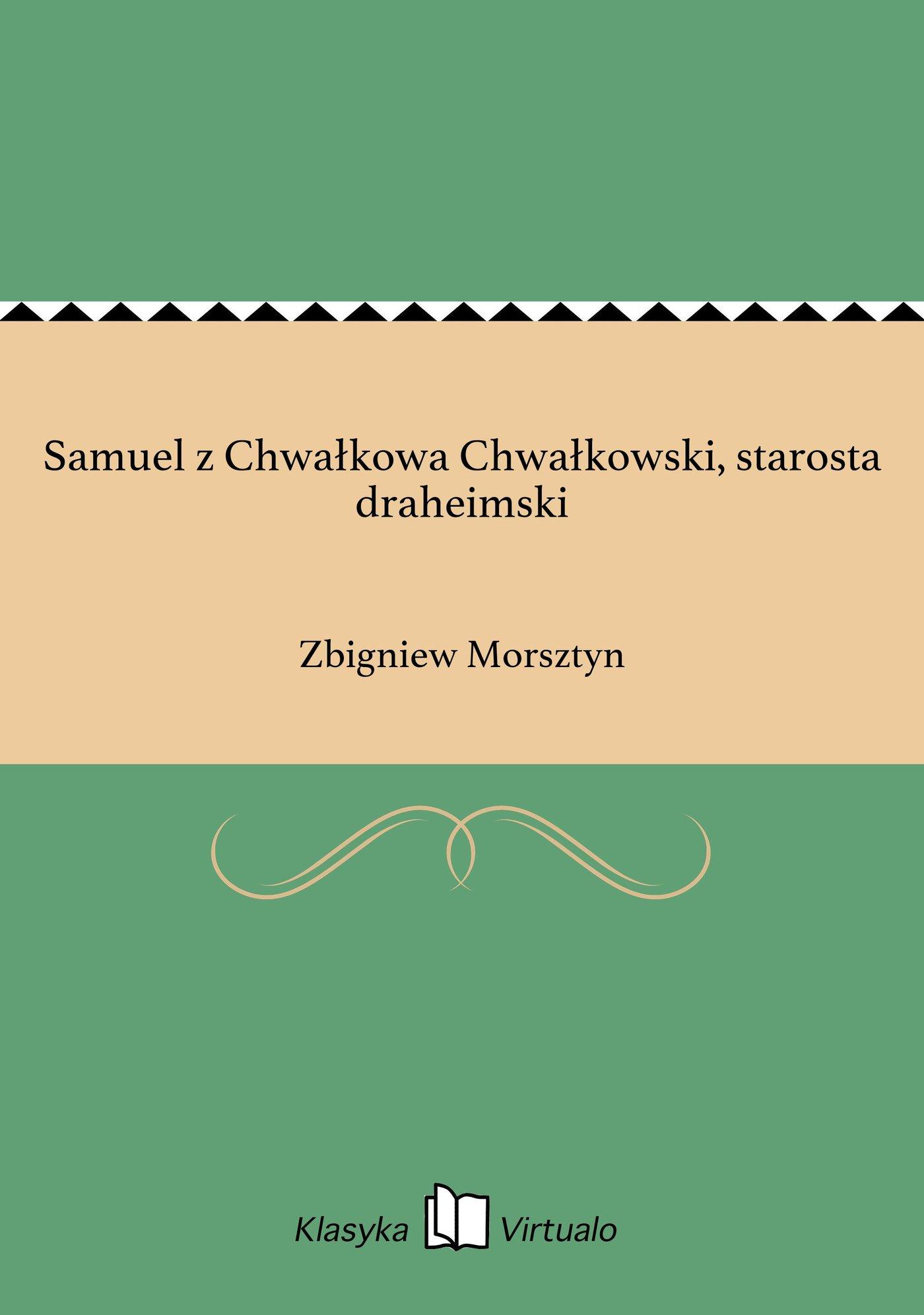 Samuel z Chwałkowa Chwałkowski, starosta draheimski - Ebook (Książka na Kindle) do pobrania w formacie MOBI