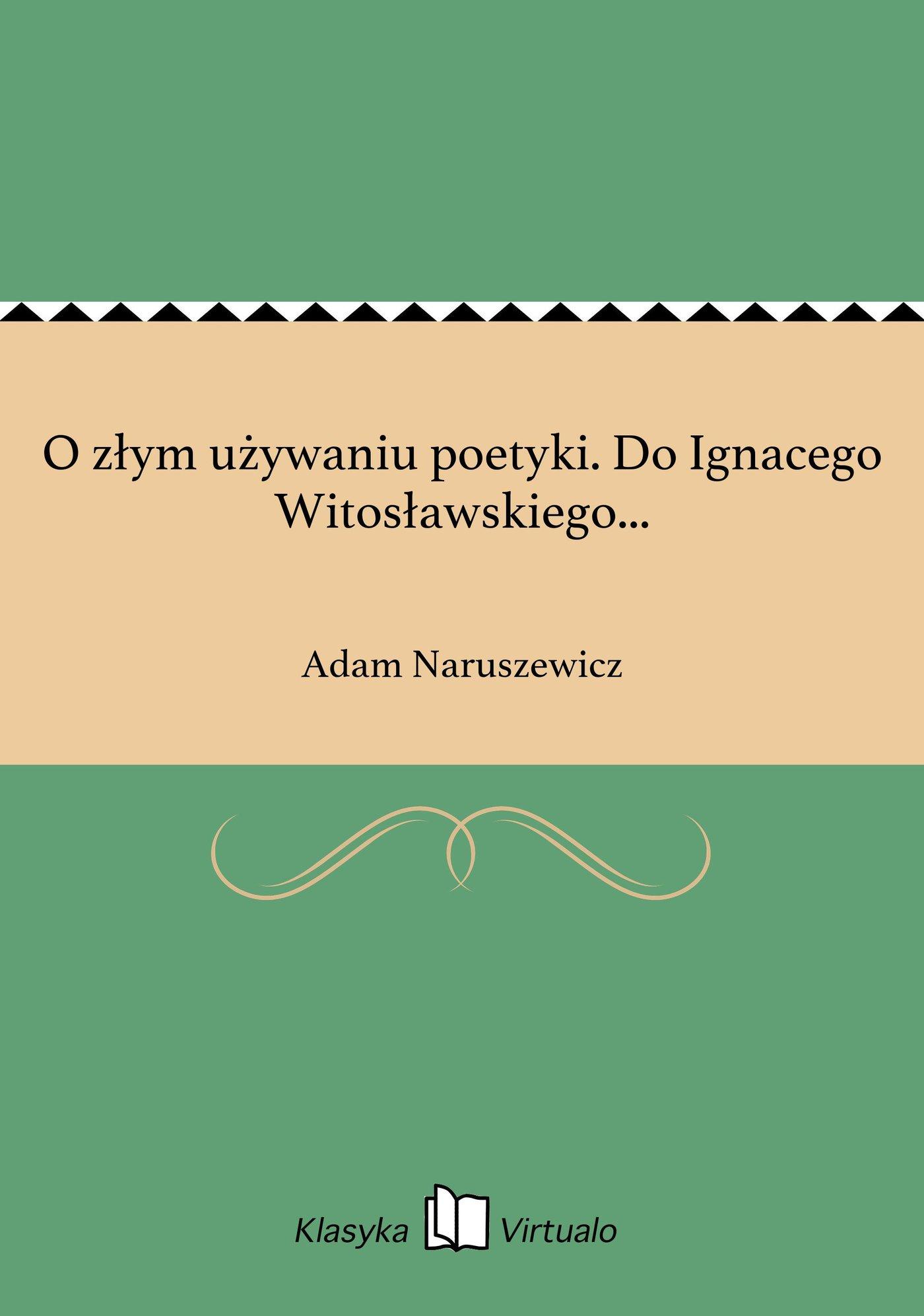 O złym używaniu poetyki. Do Ignacego Witosławskiego... - Ebook (Książka na Kindle) do pobrania w formacie MOBI