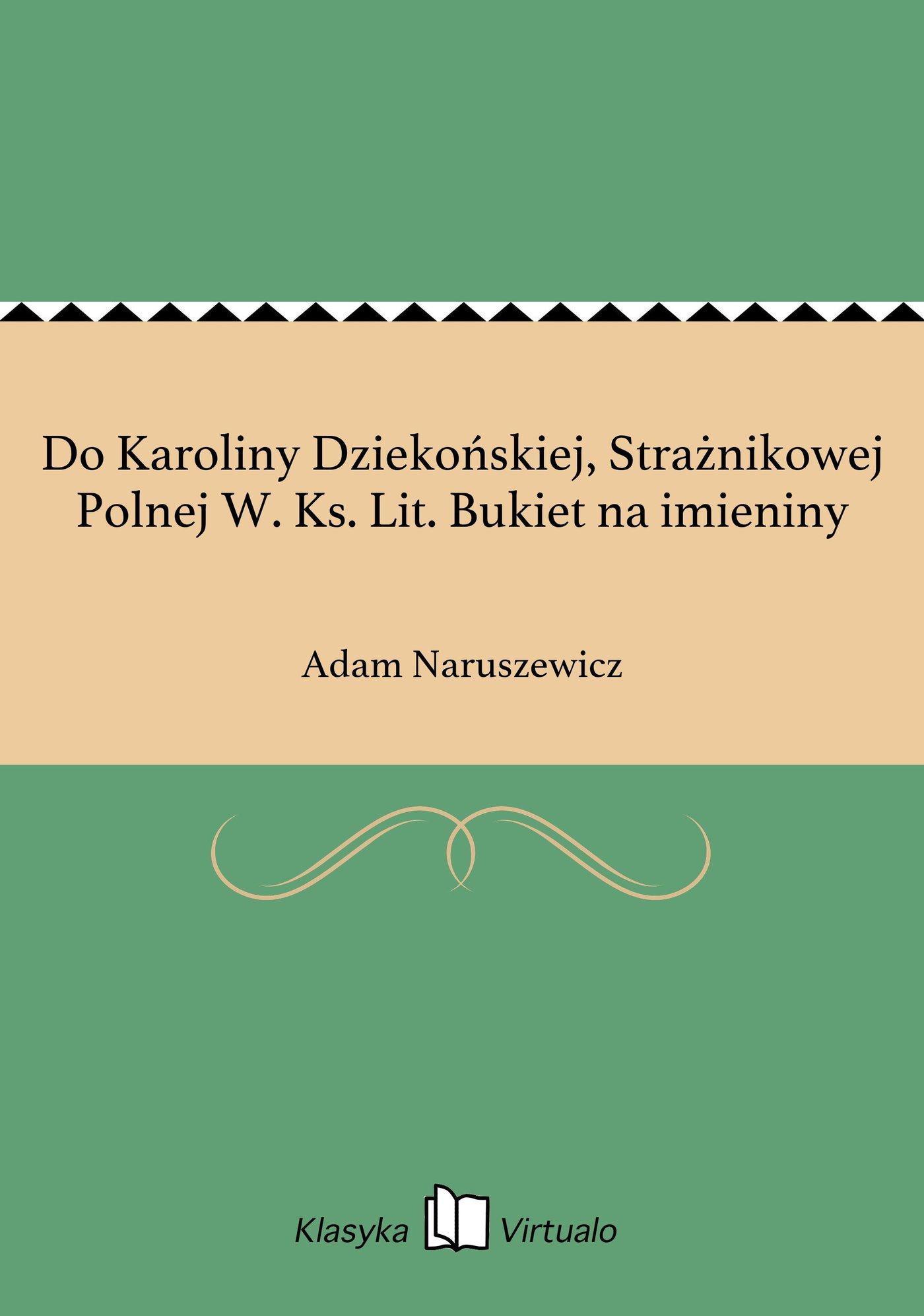Do Karoliny Dziekońskiej, Strażnikowej Polnej W. Ks. Lit. Bukiet na imieniny - Ebook (Książka na Kindle) do pobrania w formacie MOBI