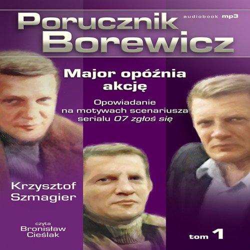 Porucznik Borewicz - Major opóźnia akcję (Tom 1) - Audiobook (Książka audio MP3) do pobrania w całości w archiwum ZIP