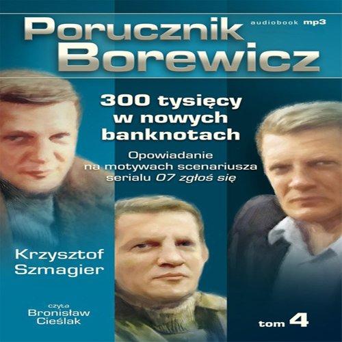 Porucznik Borewicz - 300 tysięcy w nowych banknotach (Tom 4) - Audiobook (Książka audio MP3) do pobrania w całości w archiwum ZIP