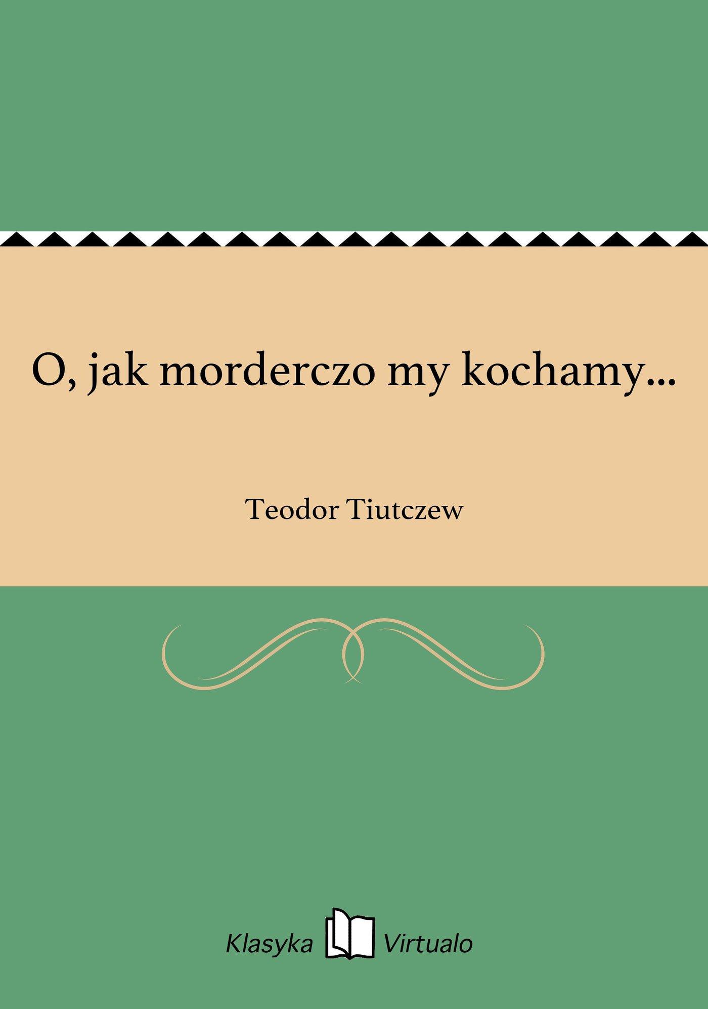 O, jak morderczo my kochamy... - Ebook (Książka na Kindle) do pobrania w formacie MOBI