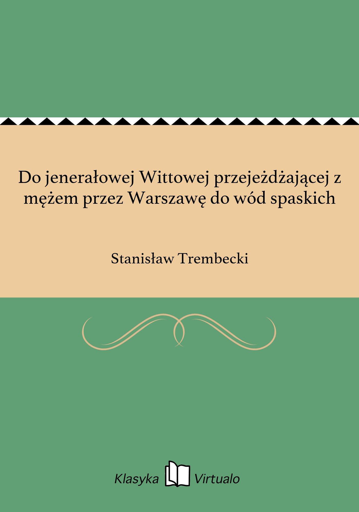 Do jenerałowej Wittowej przejeżdżającej z mężem przez Warszawę do wód spaskich - Ebook (Książka na Kindle) do pobrania w formacie MOBI