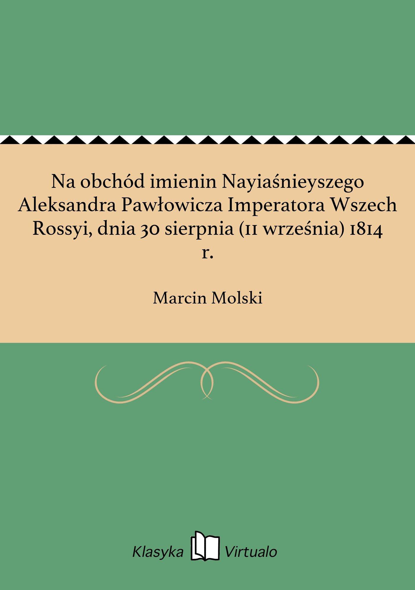 Na obchód imienin Nayiaśnieyszego Aleksandra Pawłowicza Imperatora Wszech Rossyi, dnia 30 sierpnia (11 września) 1814 r. - Ebook (Książka na Kindle) do pobrania w formacie MOBI