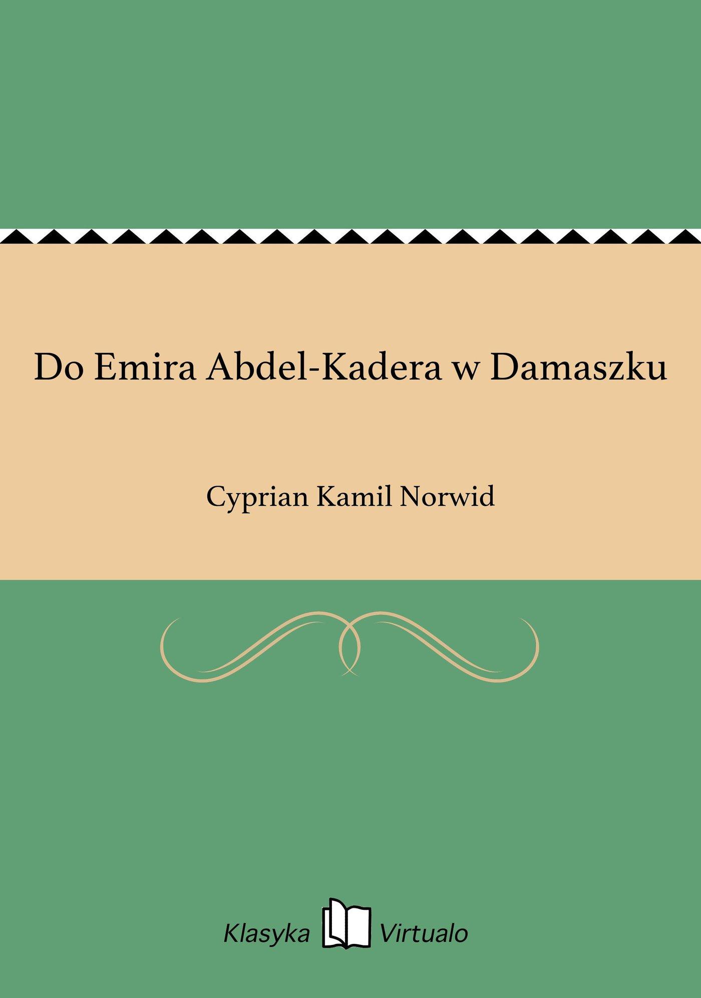 Do Emira Abdel-Kadera w Damaszku - Ebook (Książka na Kindle) do pobrania w formacie MOBI