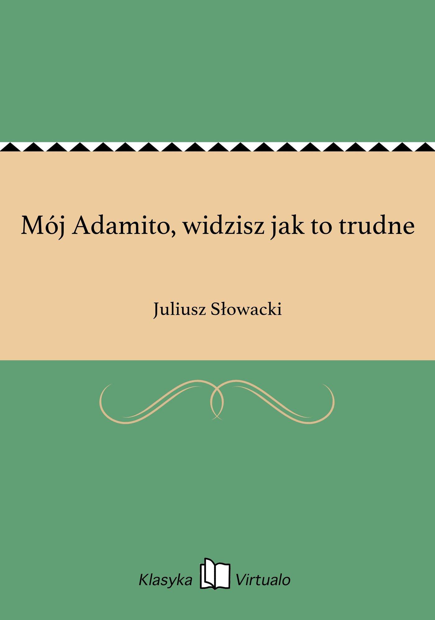 Mój Adamito, widzisz jak to trudne - Ebook (Książka na Kindle) do pobrania w formacie MOBI