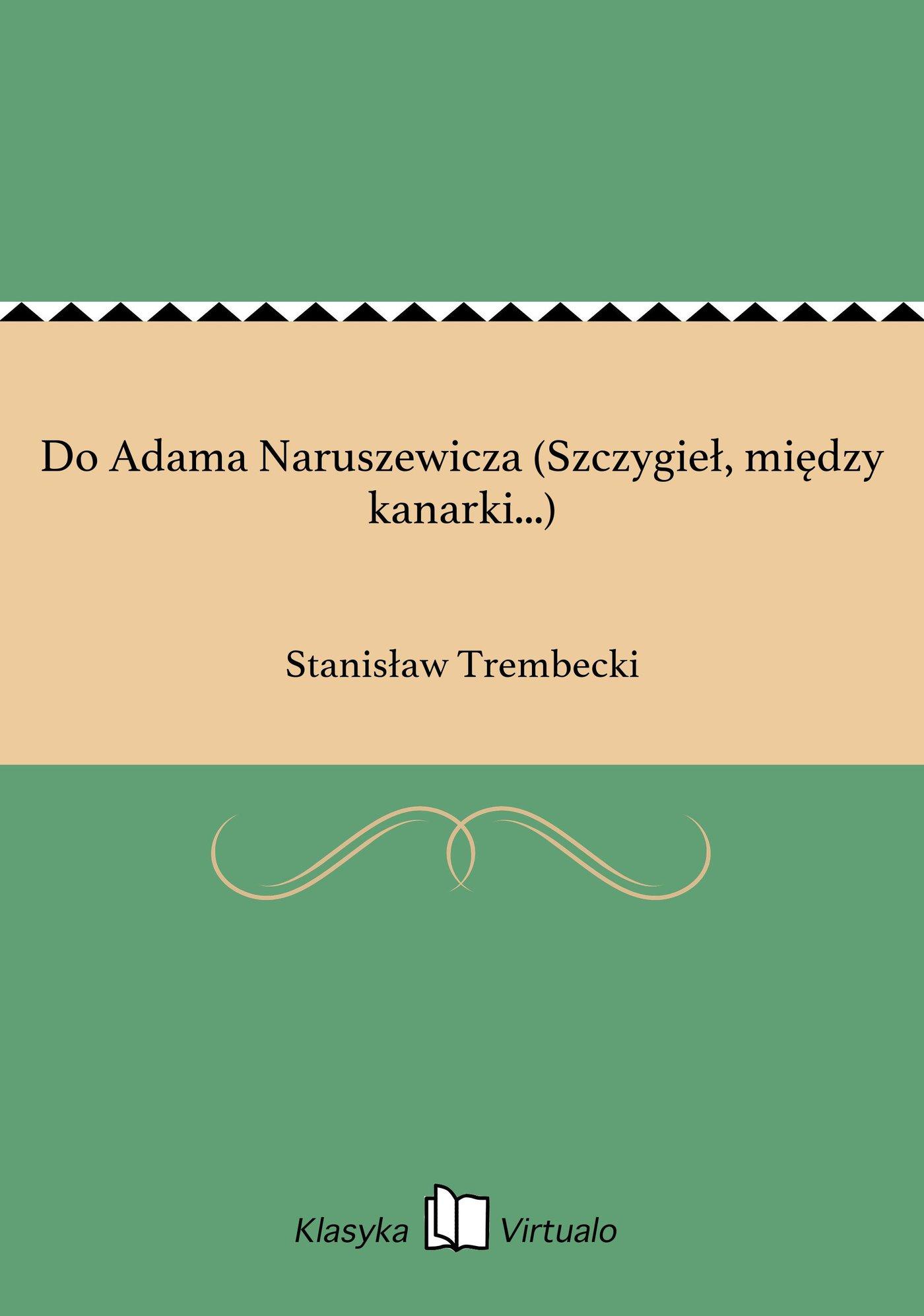 Do Adama Naruszewicza (Szczygieł, między kanarki...) - Ebook (Książka na Kindle) do pobrania w formacie MOBI
