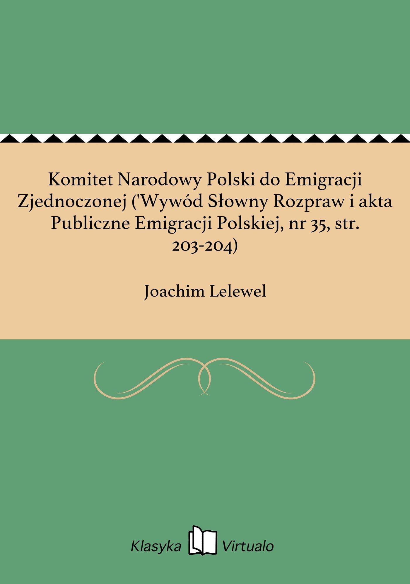 Komitet Narodowy Polski do Emigracji Zjednoczonej ('Wywód Słowny Rozpraw i akta Publiczne Emigracji Polskiej, nr 35, str. 203-204) - Ebook (Książka na Kindle) do pobrania w formacie MOBI
