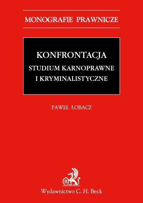 Konfrontacja. Studium karnoprocesowe i kryminalistyczne - Ebook (Książka PDF) do pobrania w formacie PDF