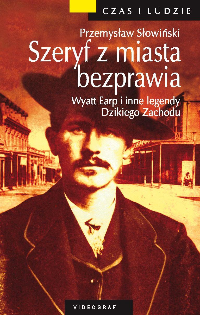 Szeryf z miasta bezprawia. Wyatt Earp i inne legendy Dzikiego Zachodu - Ebook (Książka na Kindle) do pobrania w formacie MOBI