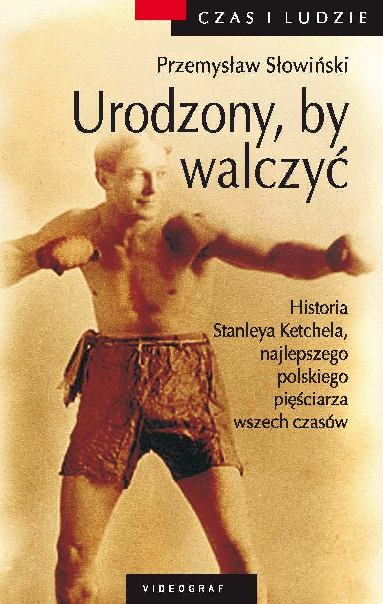 Urodzony by walczyć. Opowieść o Stanleyu Kiecalu - Ebook (Książka na Kindle) do pobrania w formacie MOBI