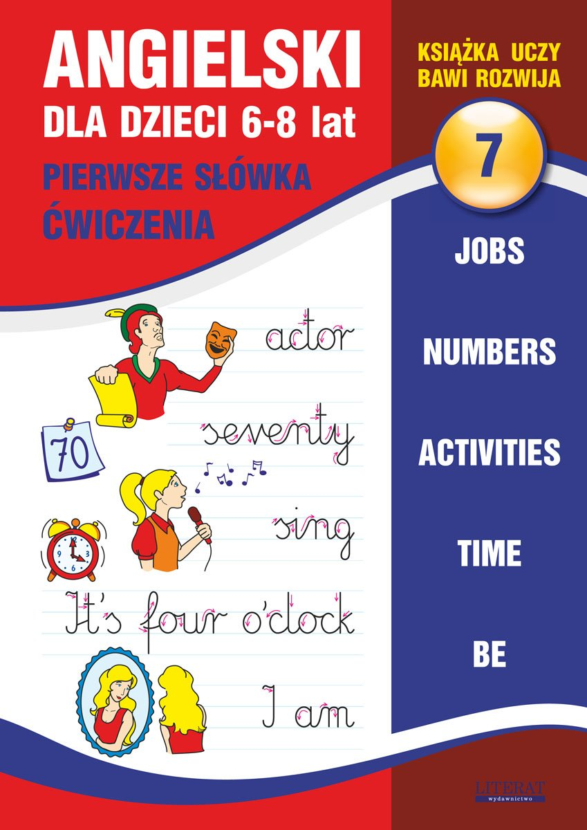 Angielski dla dzieci 7. Pierwsze słówka. Ćwiczenia. 6-8 lat. Jobs. Numbers. Activities. Time. Be - Ebook (Książka PDF) do pobrania w formacie PDF