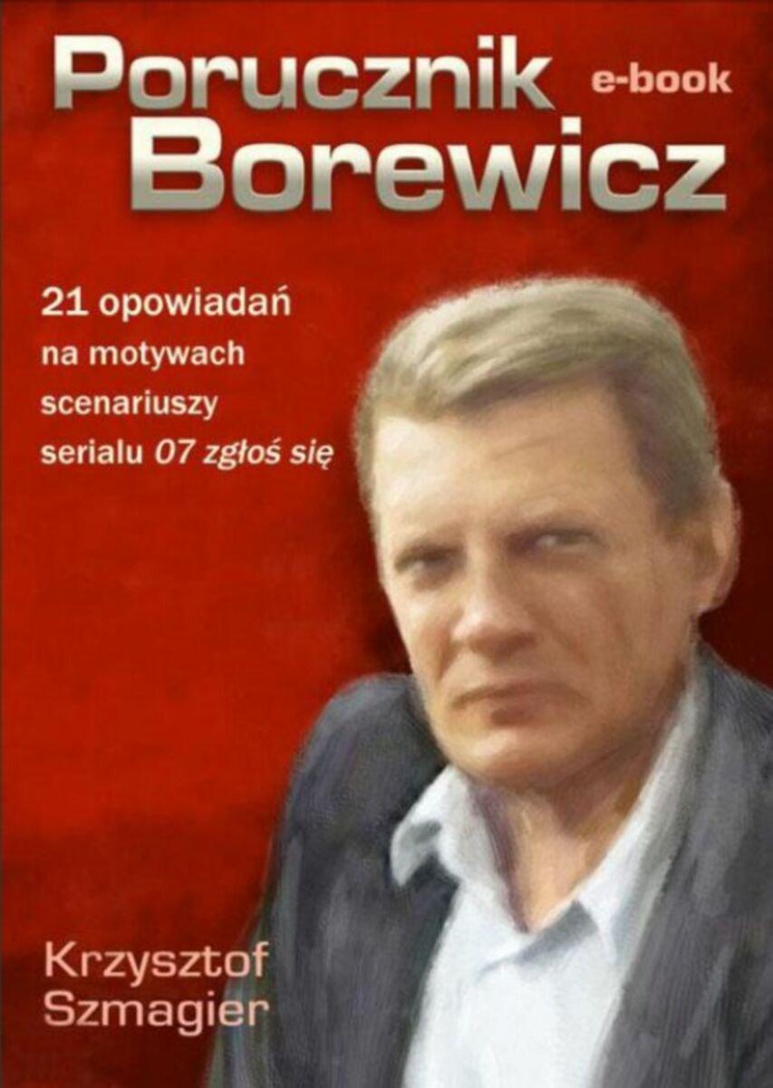 Porucznik Borewicz - 21 opowiadań na motywach scenariuszy serialu 07 zgłoś się - Ebook (Książka na Kindle) do pobrania w formacie MOBI