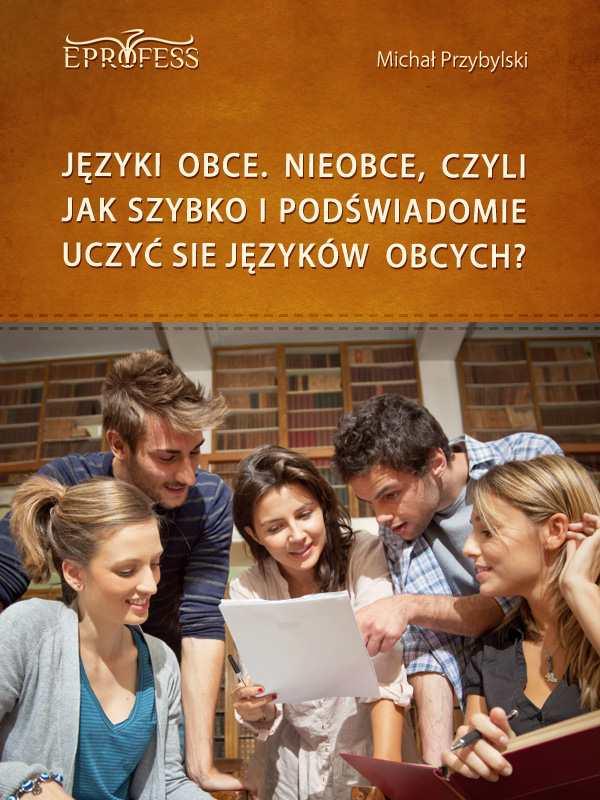 Języki Obce. Nieobce, Czyli Jak Szybko i Podświadomie Uczyć się Języków Obcych - Ebook (Książka EPUB) do pobrania w formacie EPUB