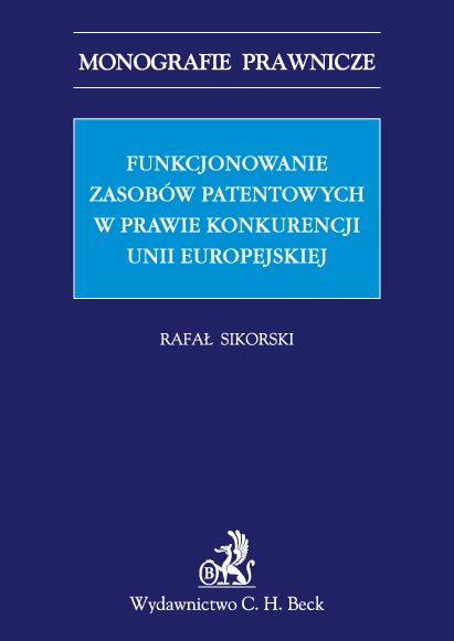 Funkcjonowanie zasobów patentowych w prawie konkurencji Unii Europejskiej - Ebook (Książka PDF) do pobrania w formacie PDF