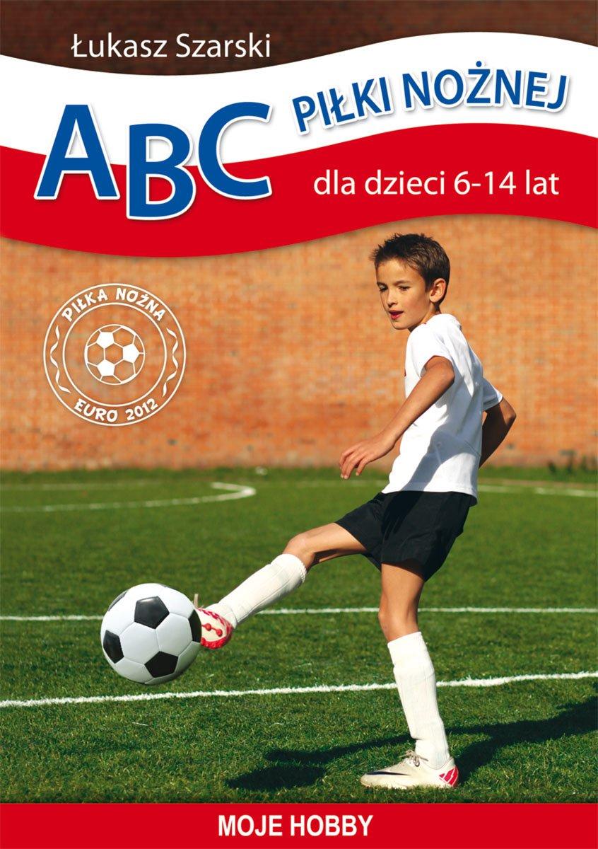 ABC piłki nożnej dla dzieci 6-14 lat. Moje hobby - Ebook (Książka PDF) do pobrania w formacie PDF