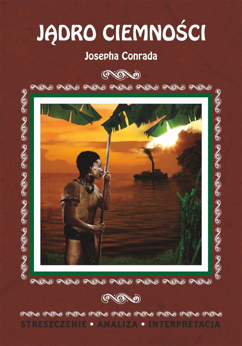 Jądro ciemności Josepha Conrada. Streszczenie, analiza, interpretacja - Ebook (Książka PDF) do pobrania w formacie PDF