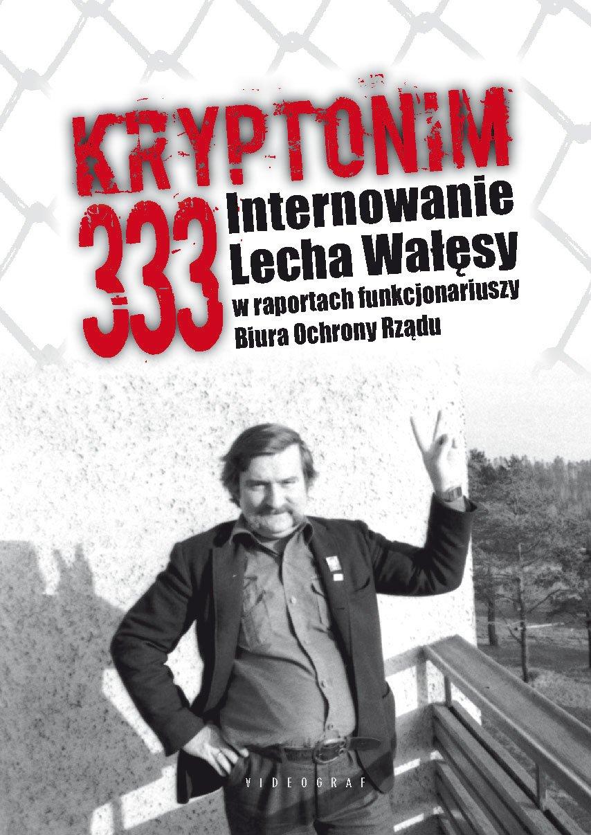 Kryptonim 333. Internowanie Lecha Wałęsy w raportach funkcjonariuszy Biura Ochrony Rządu - Ebook (Książka na Kindle) do pobrania w formacie MOBI