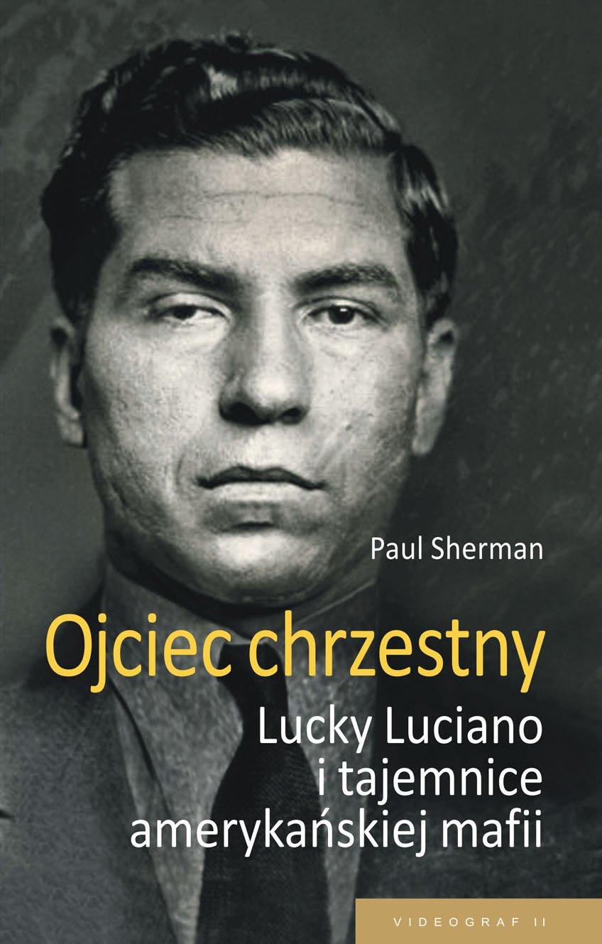 Ojciec chrzestny. Lucky Luciano i tajemnice amerykańskiej mafii - Ebook (Książka EPUB) do pobrania w formacie EPUB