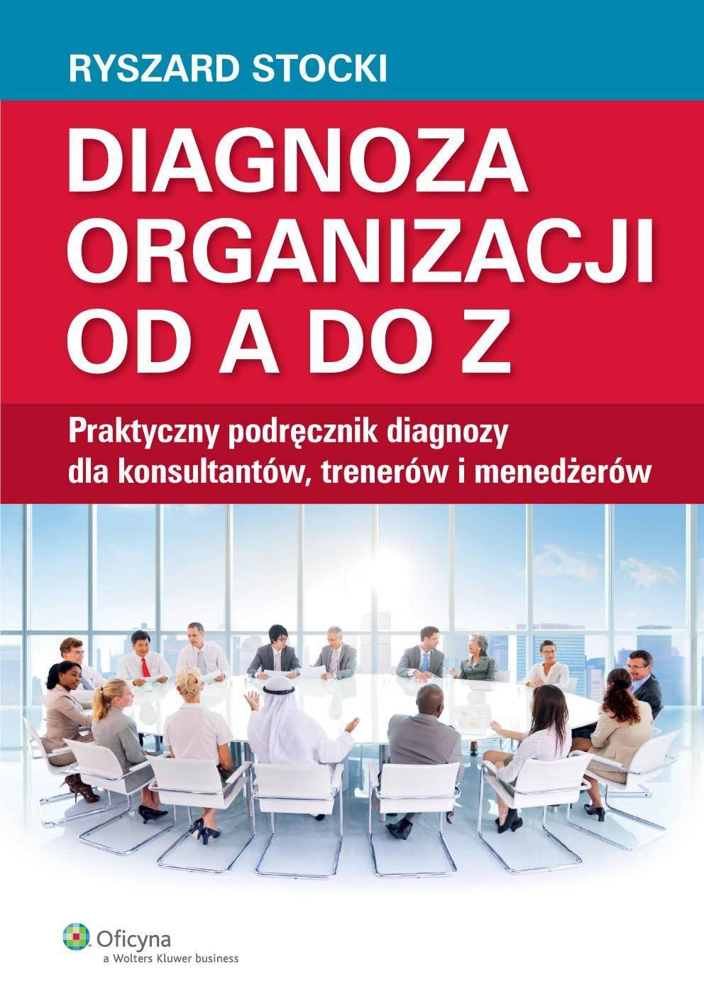 Diagnoza organizacji od A do Z. Praktyczny podręcznik diagnozy dla konsultantów, trenerów i menedżerów - Ebook (Książka PDF) do pobrania w formacie PDF