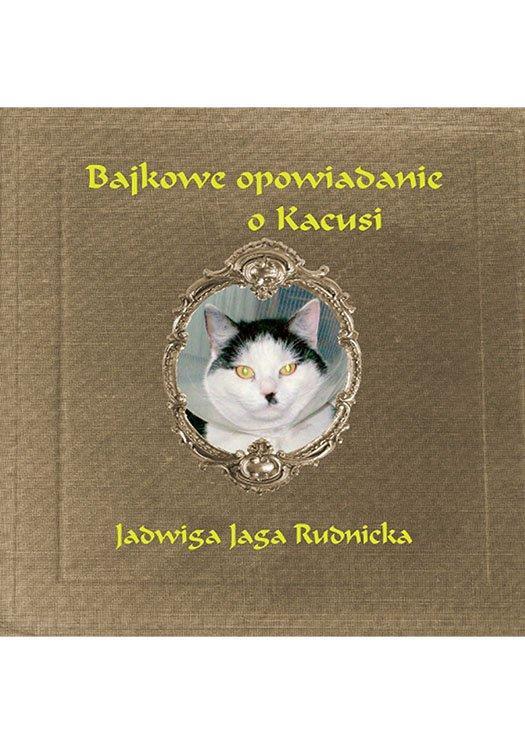 Bajkowe opowiadanie o Kacusi - Ebook (Książka EPUB) do pobrania w formacie EPUB