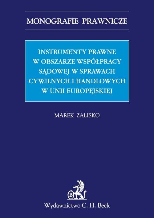 Instrumenty prawne w obszarze współpracy sądowej w sprawach cywilnych i handlowych w Unii Europejskiej - Ebook (Książka PDF) do pobrania w formacie PDF