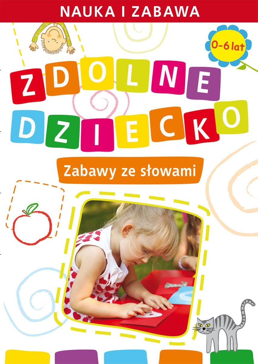 Zdolne dziecko. Zabawy ze słowami. 0-6 lat - Ebook (Książka PDF) do pobrania w formacie PDF