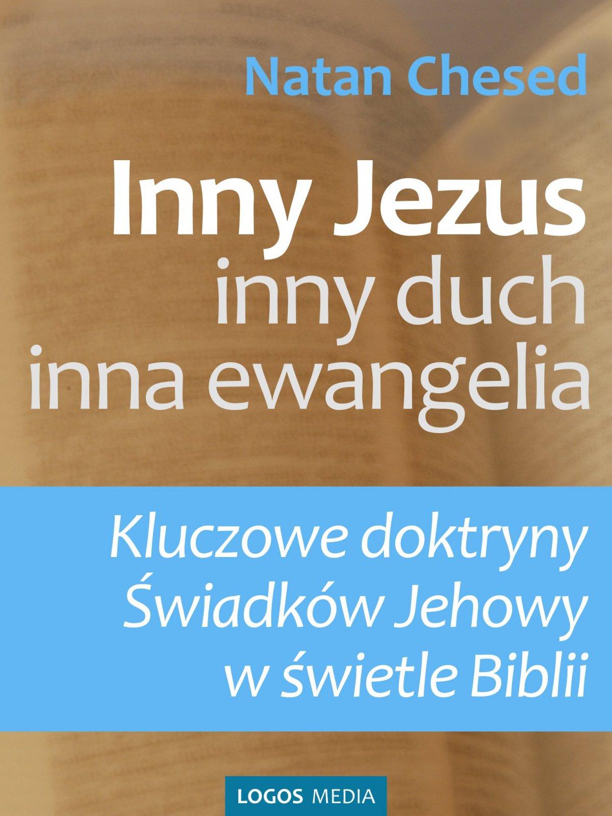 Inny Jezus, inny duch, inna ewangelia. Kluczowe doktryny Świadków Jehowy w świetle Biblii - Ebook (Książka EPUB) do pobrania w formacie EPUB