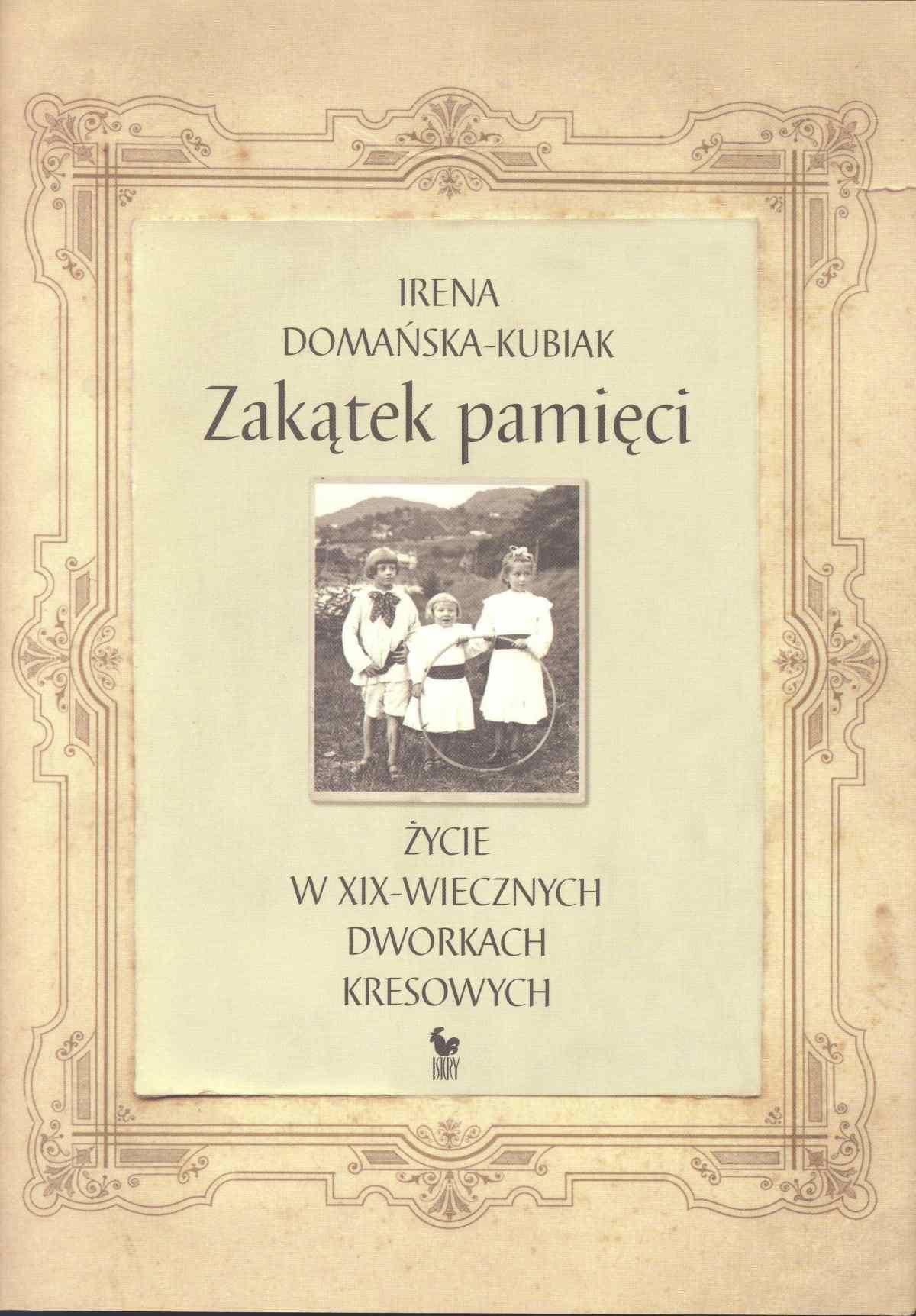 Zakątek pamięci. Życie w XIX-wiecznych dworkach kresowych - Ebook (Książka EPUB) do pobrania w formacie EPUB