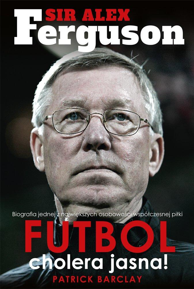 Sir Alex Ferguson. Futbol cholera jasna! - Ebook (Książka EPUB) do pobrania w formacie EPUB