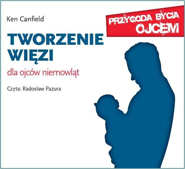 Tworzenie więzi. Dla ojców niemowląt - Audiobook (Książka audio MP3) do pobrania w całości w archiwum ZIP