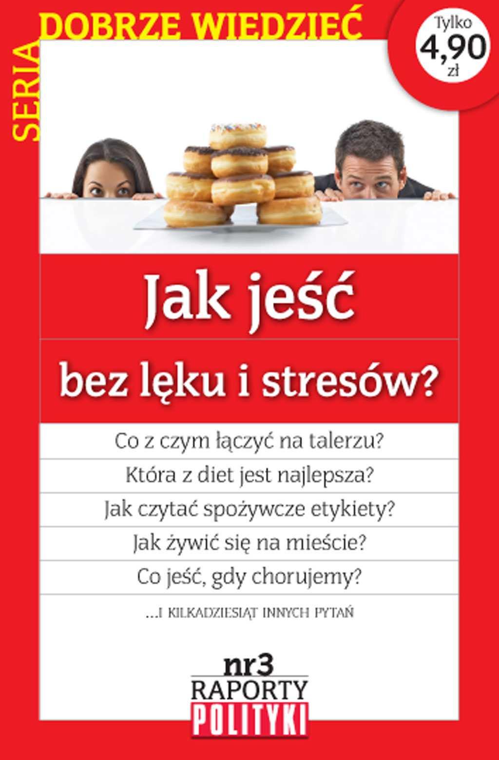 Seria:Dobrze wiedzieć. Raport Polityki nr 3 : Jak jeść bez lęku i stresu? - Ebook (Książka PDF) do pobrania w formacie PDF