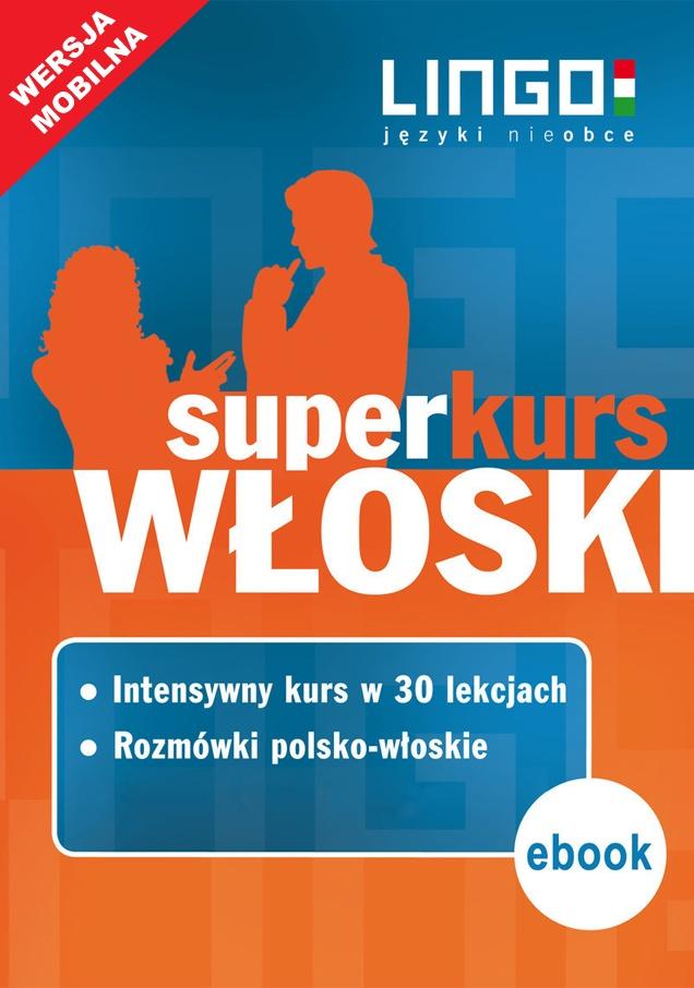 Włoski. Superkurs (kurs + rozmówki). Wersja mobilna - Ebook (Książka na Kindle) do pobrania w formacie MOBI